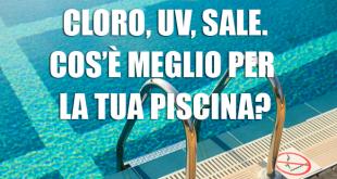 Sterilizzazione Piscina UV, Cloro, Sale.