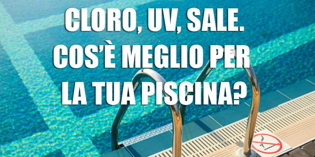 Sterilizzazione piscina a uv cloro sale quale scegliere for Cloro nelle piscine